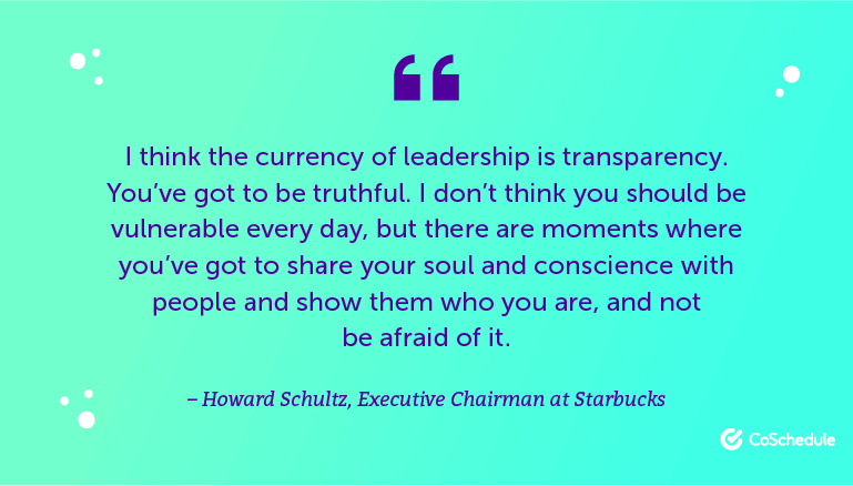 The currency of leadership is transparency ...