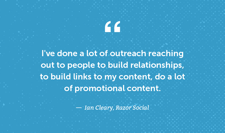 I've done a lot of outreach reaching out to people to build relationships, to build links to my content.