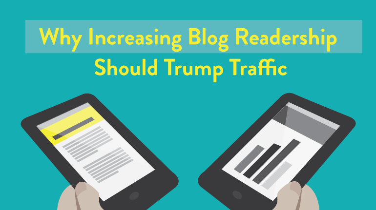 why increasing blog readership should trump traffic
