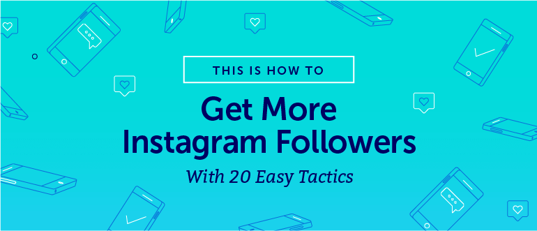 How To Get Way More Instagram Followers With 20 Easy Tactics