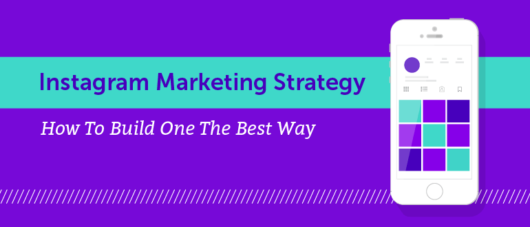 Instagram Marketing Strategy: How to Build One the Best Way
