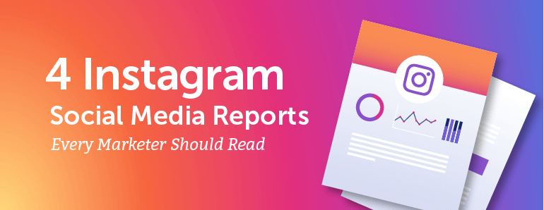 4 Instagram Reports Everyone Should Read