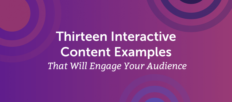 Thirteen Interactive Content Examples That Will Engage Your Audience