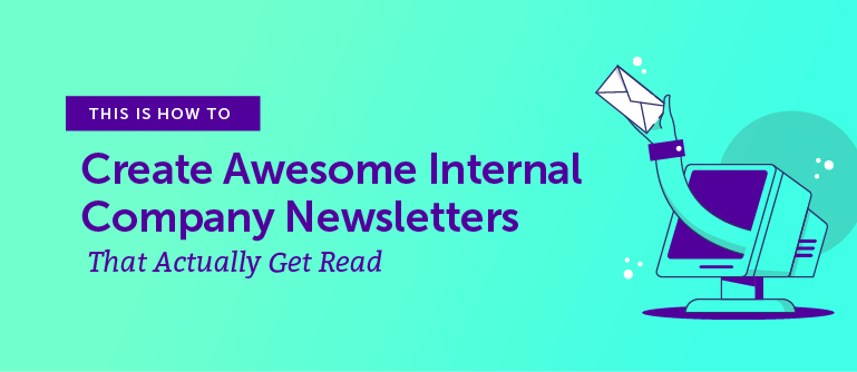 How to Create Awesome Internal Company Newsletters That Actually Get Read
