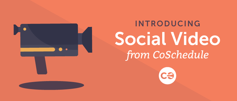Introducing Social Video From CoSchedule