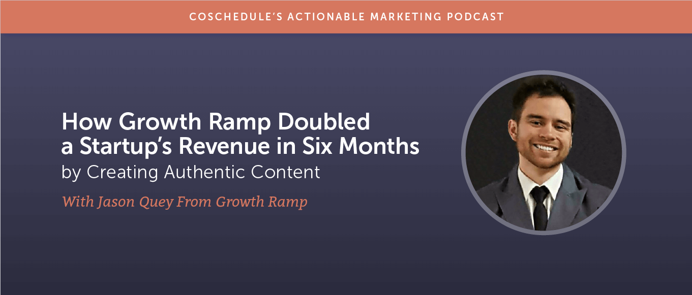 How Growth Ramp's Jason Quey Doubled a Startup's Revenue in Six Months by Creating Authentic Content [AMP 184]