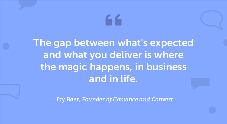 The gap between what's expected and what you deliver is where the magic happens.
