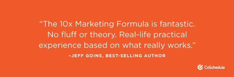 """The 10X Marketing Formula is fantastic."""