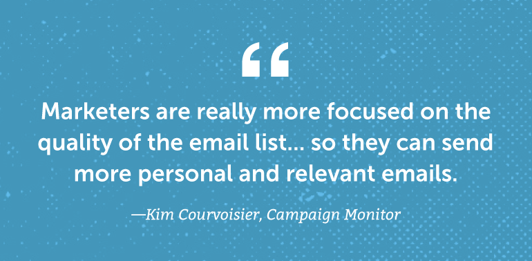 Marketers are really more focused on the quality of the email list ... so they can send more personal and relevant emails.
