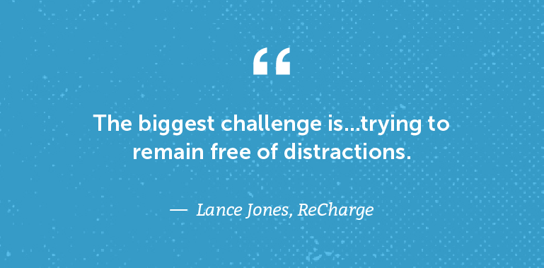 The biggest challenge is trying to remain free of distractions