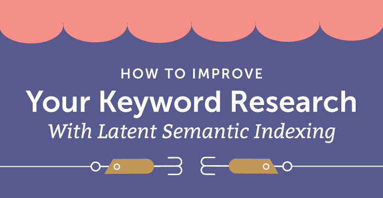 How To Improve Your Keyword Research With Latent Semantic Indexing