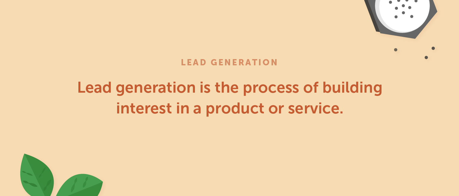 Lead generation is the process of building interest in a product or service.