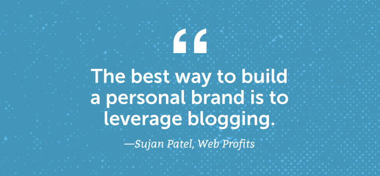 The best way to build a personal brand is to leverage blogging.