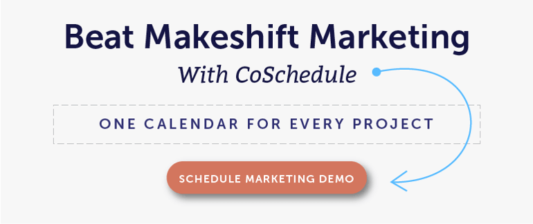 Beat Makeshift Marketing With CoSchedule: One Calendar for Every Project