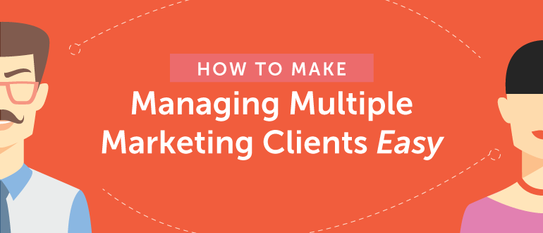 How to Make Managing Multiple Marketing Clients Easy