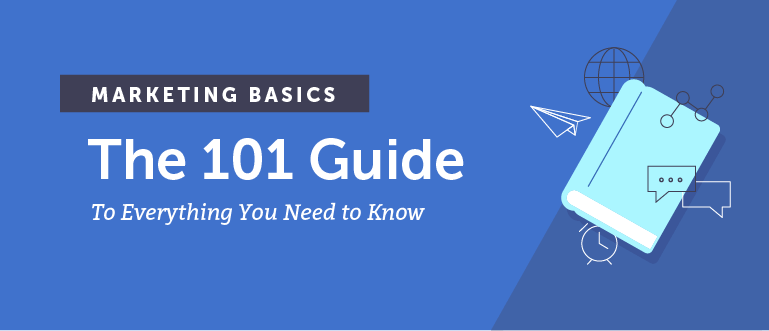 Marketing Basics: The 101 Guide to Everything You Need to Know