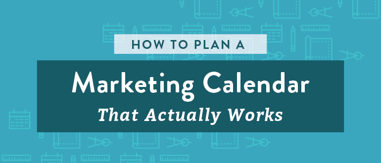 How To Plan A Marketing Calendar That Actually Works