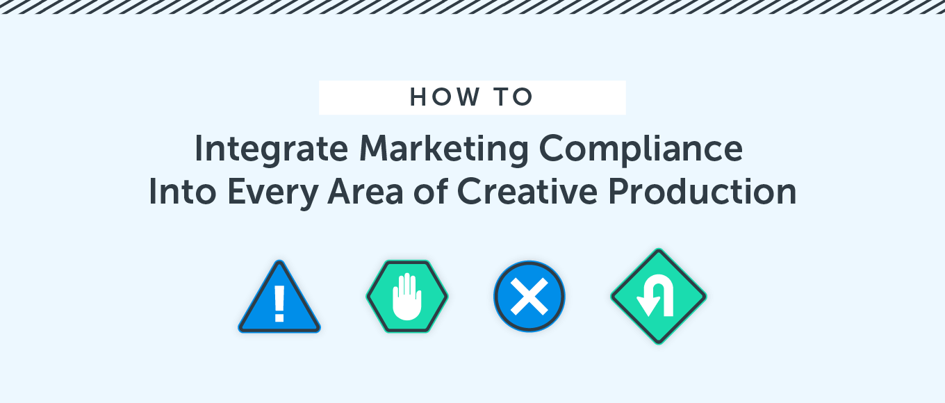 How to Integrate Marketing Compliance Into Every Area of Creative Production