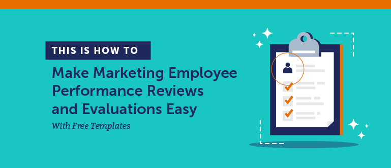 How to Make Marketing Employee Performance Reviews and Evaluations Easy (Templates)