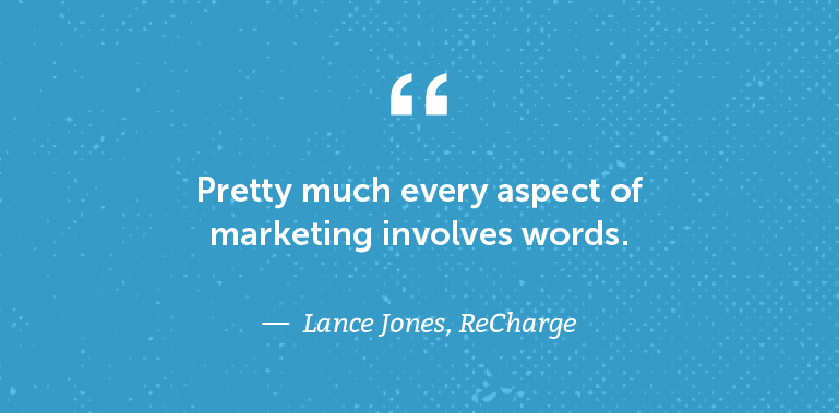 Pretty much every aspect of marketing involves words.