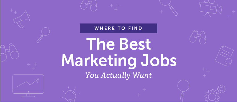 Where to Find the Best Marketing Jobs You Actually Want