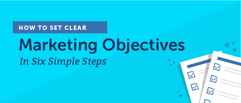 How to Set Clear Marketing Objectives in Six Simple Steps