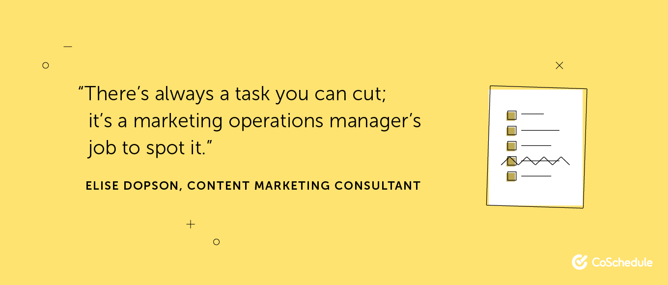 There's always a task you can cut; it's a marketing operations manager's job to spot it.
