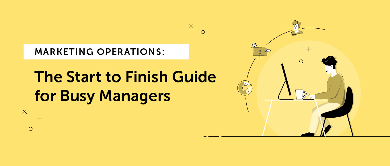 Marketing Operations: The Start to Finish Guide for Busy Managers
