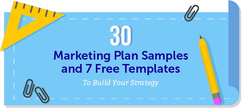 30 Marketing Plan Samples and 7 Free Templates to Build Your Strategy Header Graphic