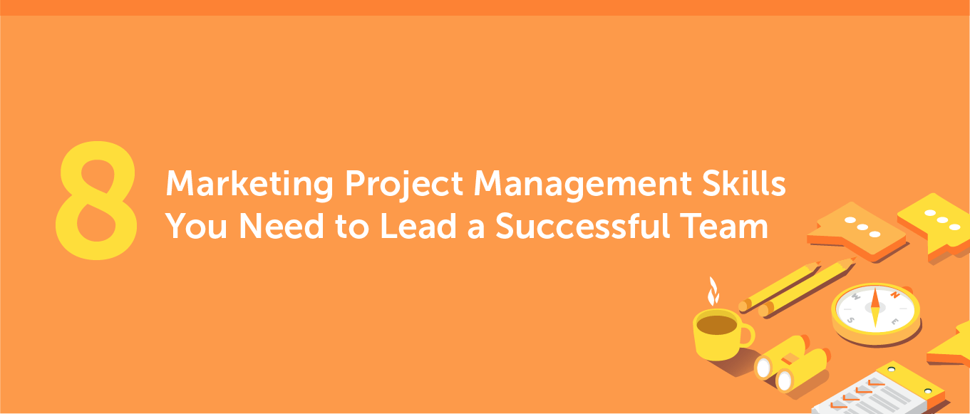 8 Marketing Project Management Skills You Need to Lead a Successful Team