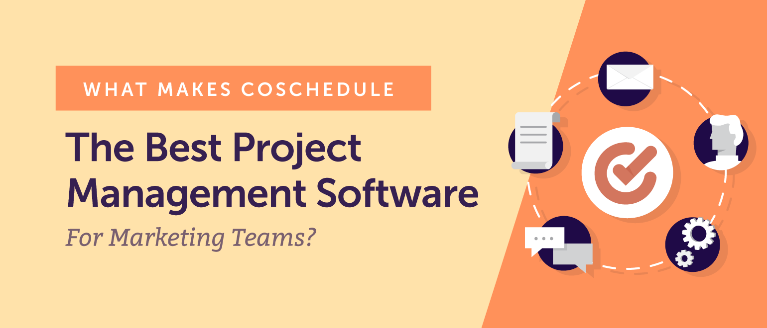 What Makes CoSchedule the Best Project Management Software for Marketing Teams?
