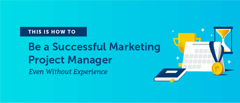How to Be a Successful Marketing Project Manager Even Without Experience