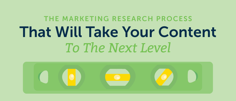 The Marketing Research Process That Will Take Your Content To The Next Level