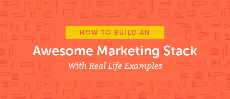 How to Build an Awesome Marketing Stack With Real Life Examples