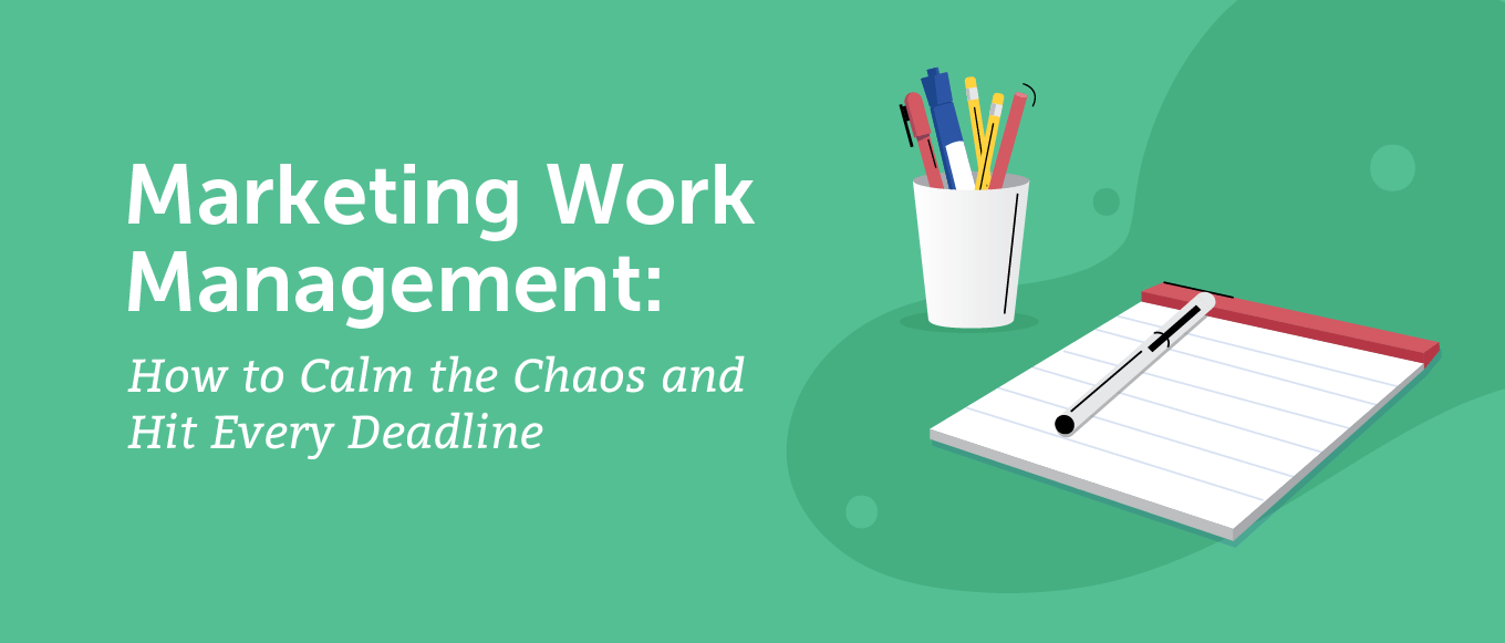 Marketing Work Management: How to Calm the Chaos and Hit Every Deadline