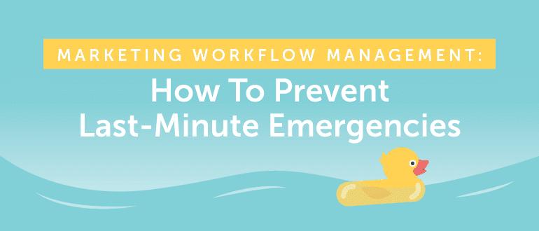 Marketing Workflow Management: How to Prevent Last-Minute Emergencies