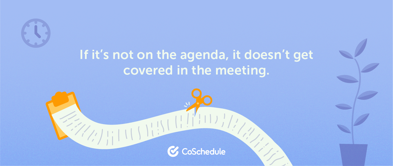 Leave things that are not in the agenda out of the meeting, too