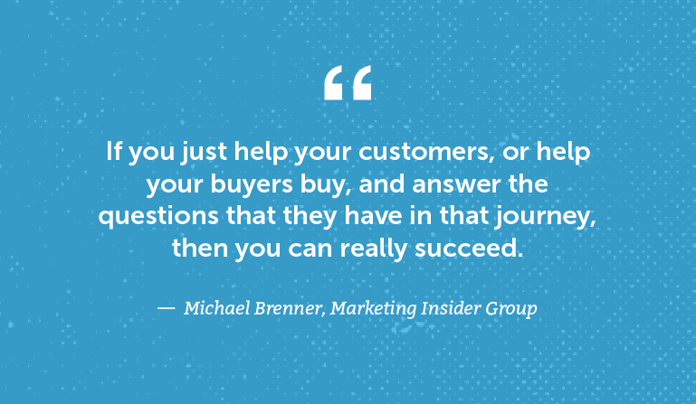 If you just help your customers, or help your buyers buy ...