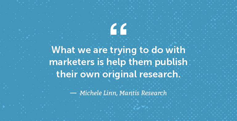 What we are trying to do with marketers is help them publish their own original research.