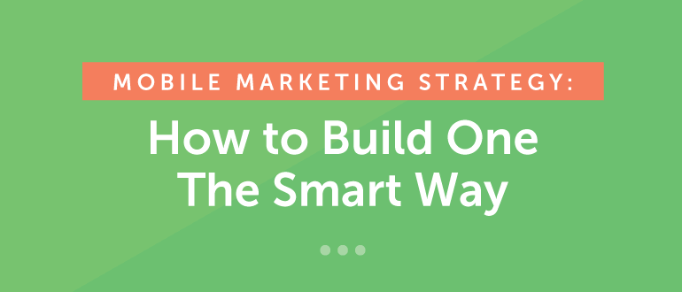 Mobile Marketing Strategy: How to Build One the Smart Way