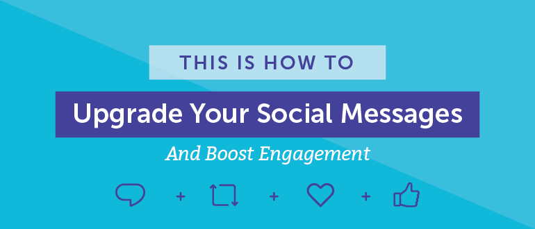 This is How to Upgrade Your Social Messages and Boost Engagement