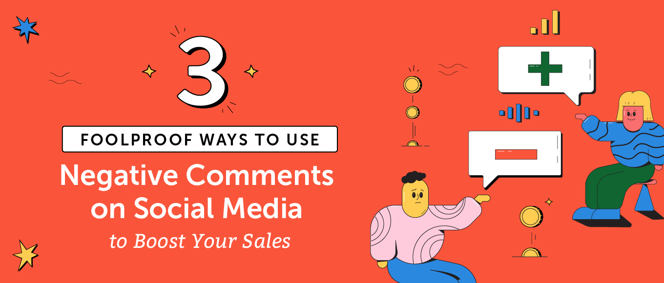3 Foolproof Ways to Use Negative Comments on Social Media to Boost Your Sales