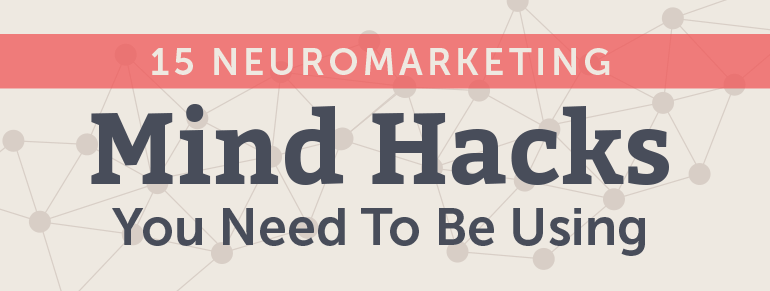 15 NeuroMarketing Mind Hacks That Will Make You More Effective