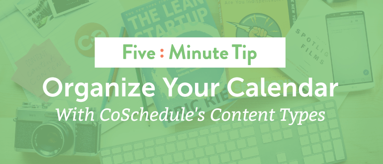 5 Minute Tip: Organize Your Calendar With CoSchedule's Content Types