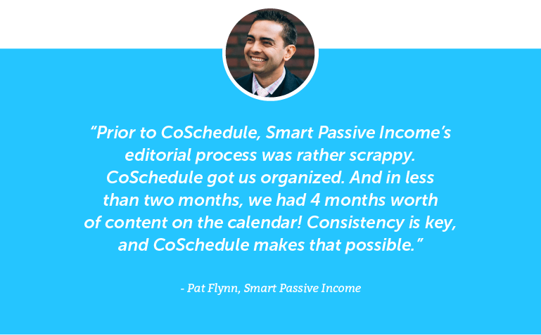 Prior to CoSchedule, Smart Passive Income's editorial process was rather scrappy.
