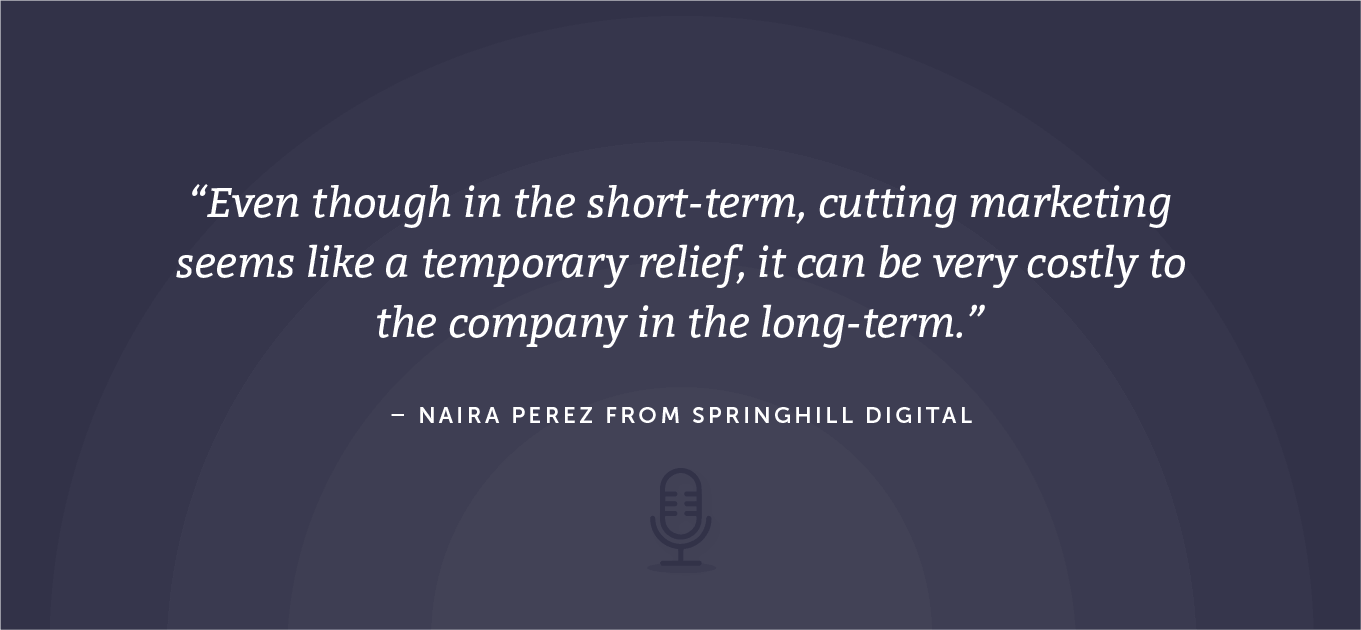 Second quote from Naira Perez about what it means to cut marketing