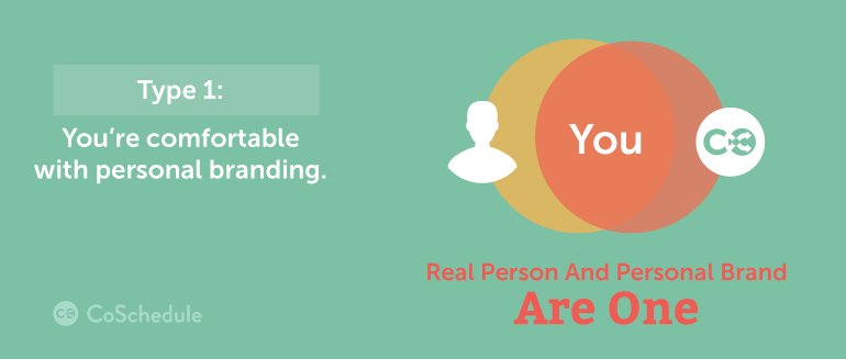 type 1: you're comfortable with personal branding