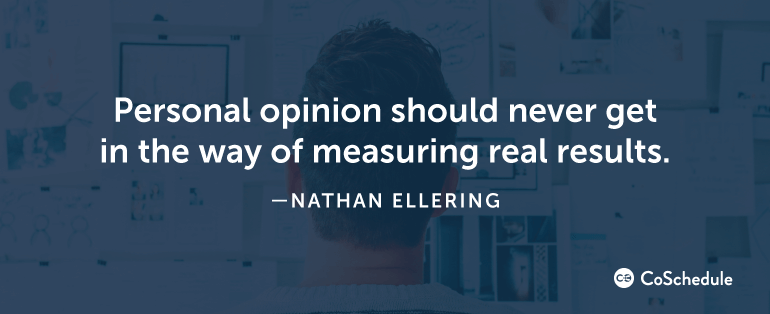 Personal opinion should never get in the way of measuring real results