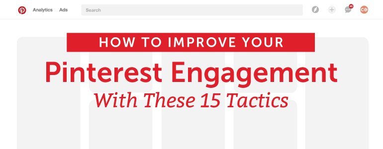 How to Improve Your Pinterest Engagement with These 15 Tactics