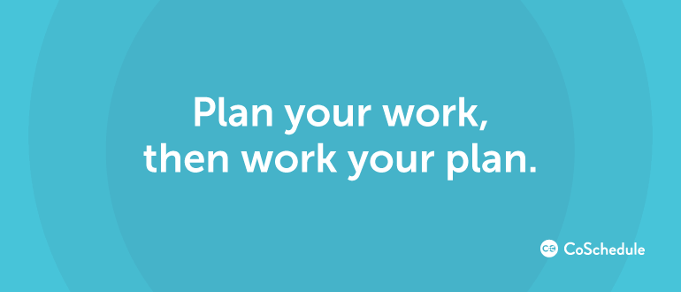 Plan Your Work, Then Work Your Plan